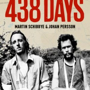 438 Days - How Our Quest To Expose The Dirty Oil Business In The Horn Of Africa Got Us Tortured, Sentenced As Terrorists And Put Away In Ethiopia's Most Infamous Prison