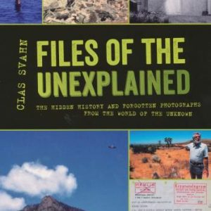 Files Of The Unexplained - The Hidden History And Forgotten Photographs From The World Of The Unknown